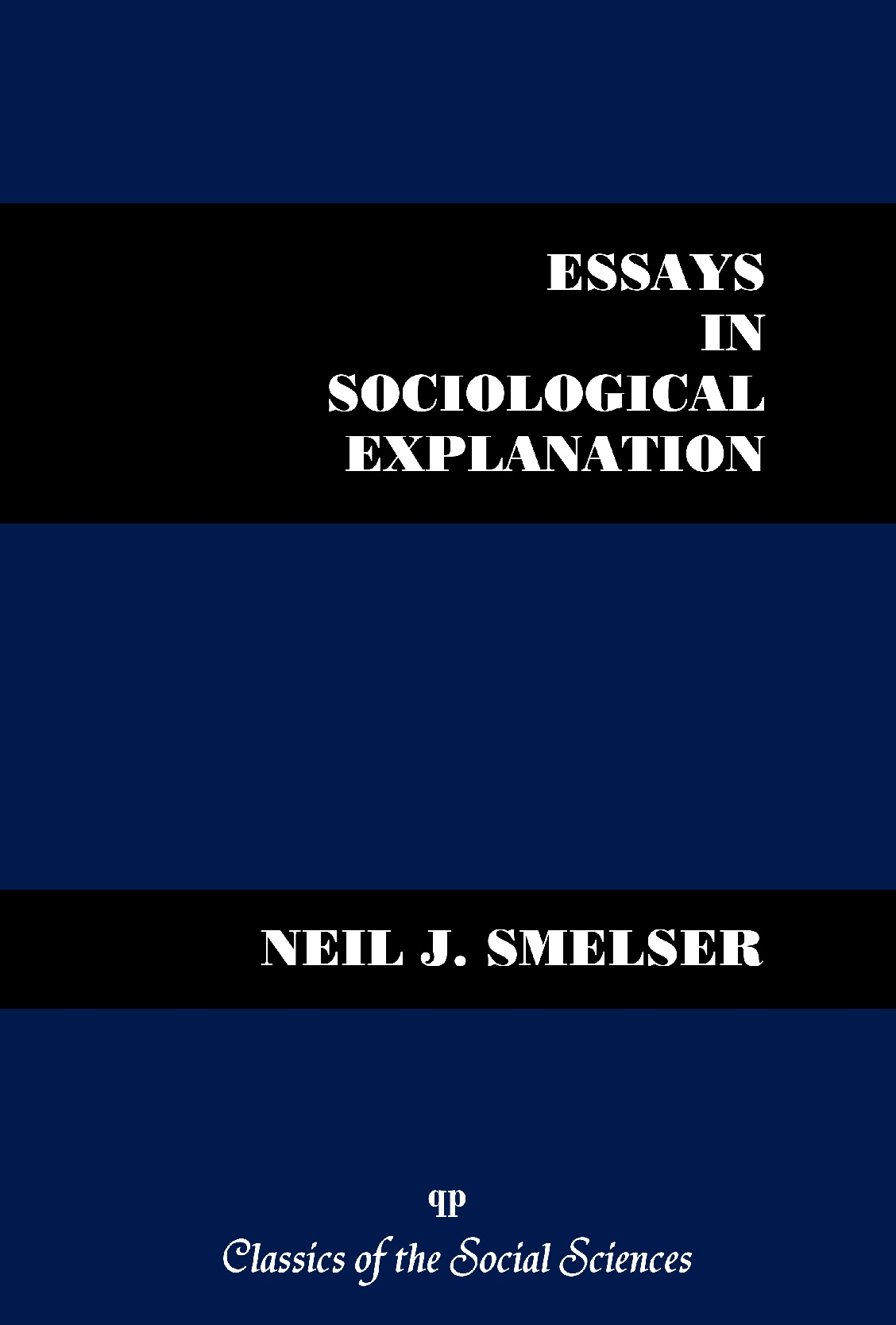 smelser essays in sociological explanation Proposed, and in the substance of the essay i apply this alternative to the sociological theory of talcott parsons parsons' essays in sociological theory (1954) versus smelser's essays in sociological explanation (1968) for smelser's increasing concentration on the relation between empirical evidence and theory.